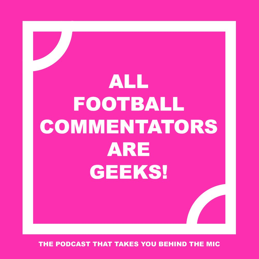 All Football Commentators Are Geeks